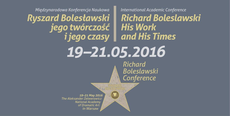 RYSZARD BOLESŁAWSKI, JEGO TWÓRCZOŚĆ IJEGO CZASY – międzynarodowa konferencja