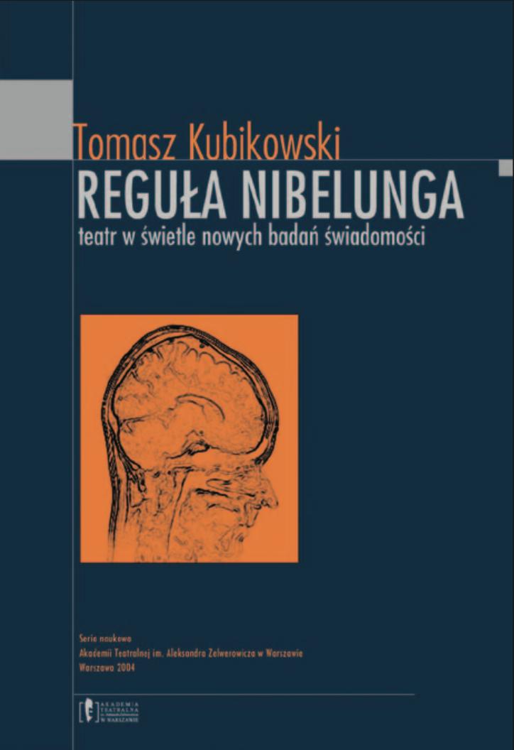 Tomasz Kubikowski <br> &#8222;Reguła Nibelunga. Teatr w&nbsp;świetle nowych badań świadomości&#8221;