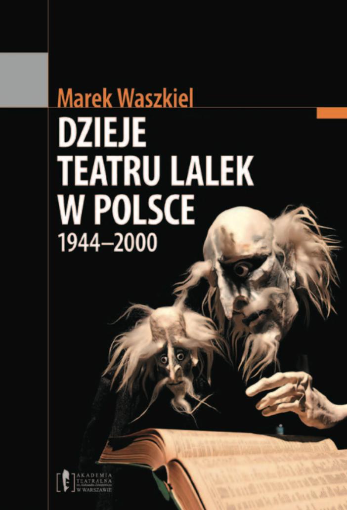 """Marek Waszkiel <br> """"Dzieje teatru lalek wPolsce <br> 1944–2000"""""""