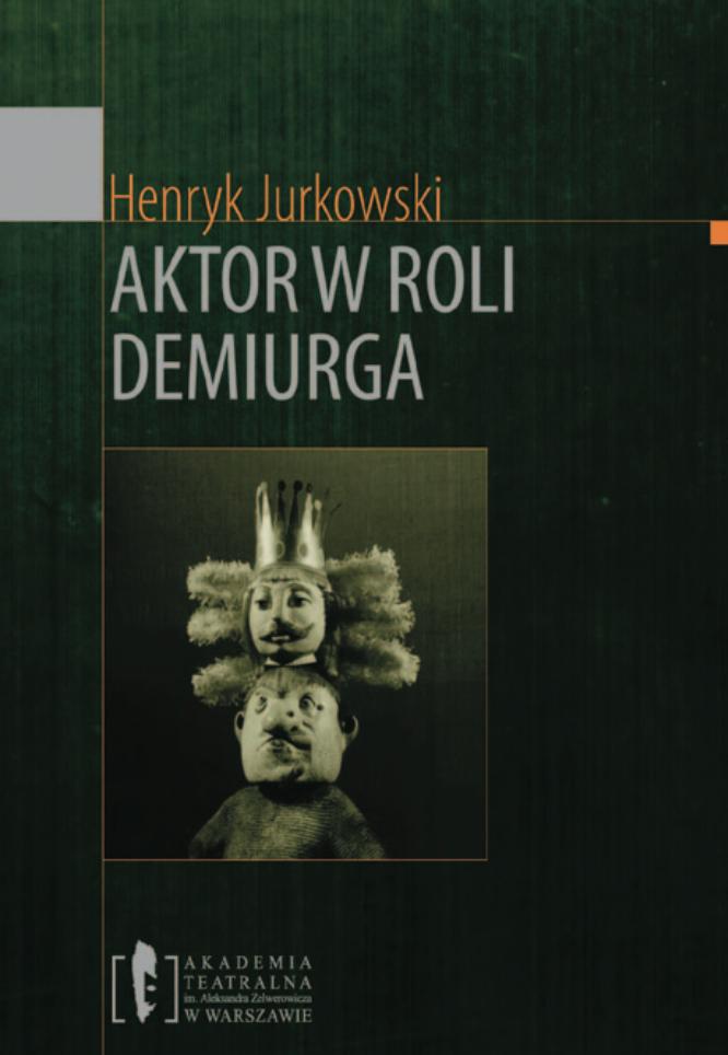 Henryk Jurkowski <br> &#8222;Aktor w&nbsp;roli demiurga&#8221;
