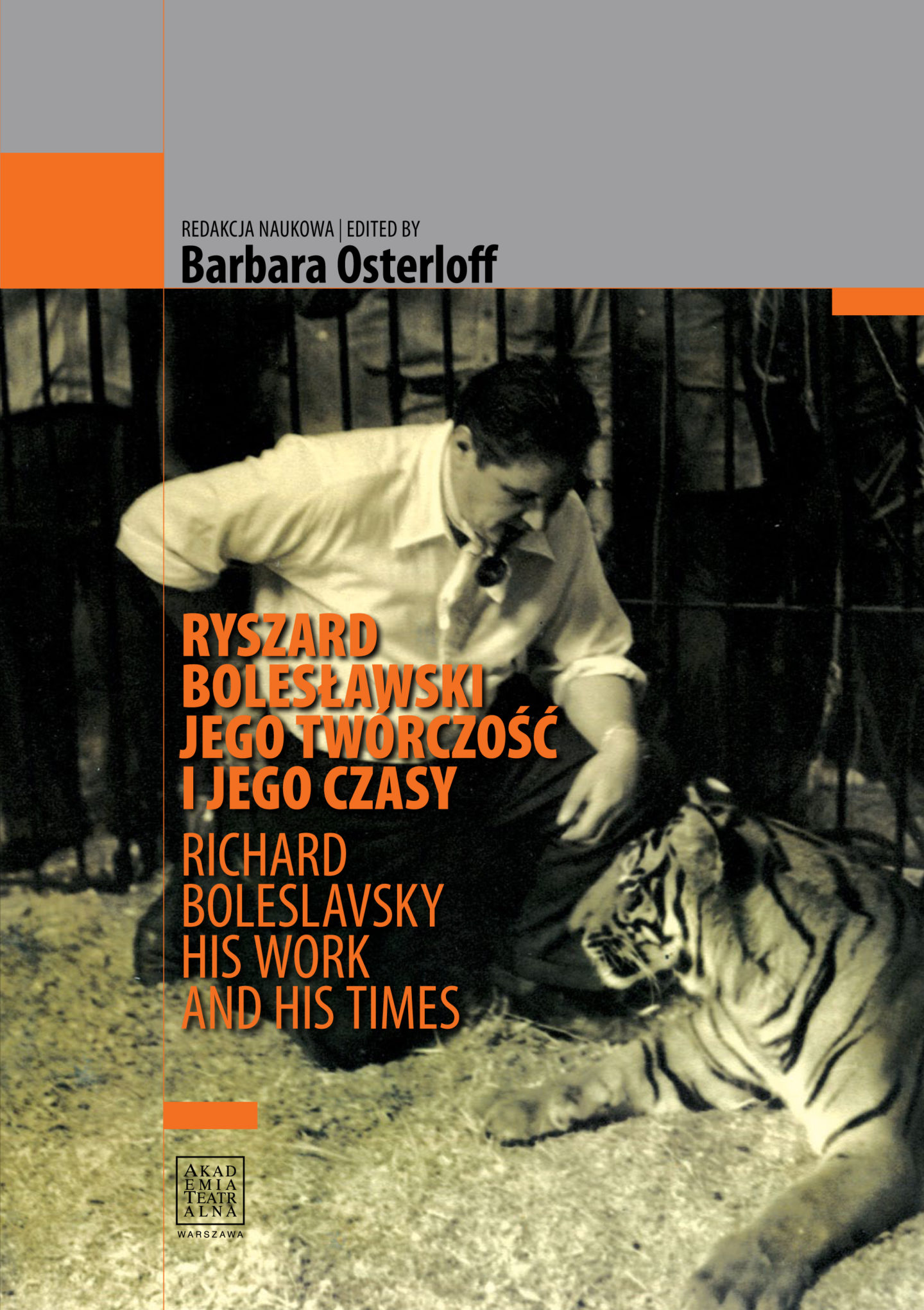 RYSZARD BOLESŁAWSKI. JEGO TWÓRCZOŚĆ I JEGO CZASY // RICHARD BOLESLAVSKY HIS WORK AND HIS TIMES <br> REDAKCJA NAUKOWA /EDITED BY/ BARBARA OSTERLOFF