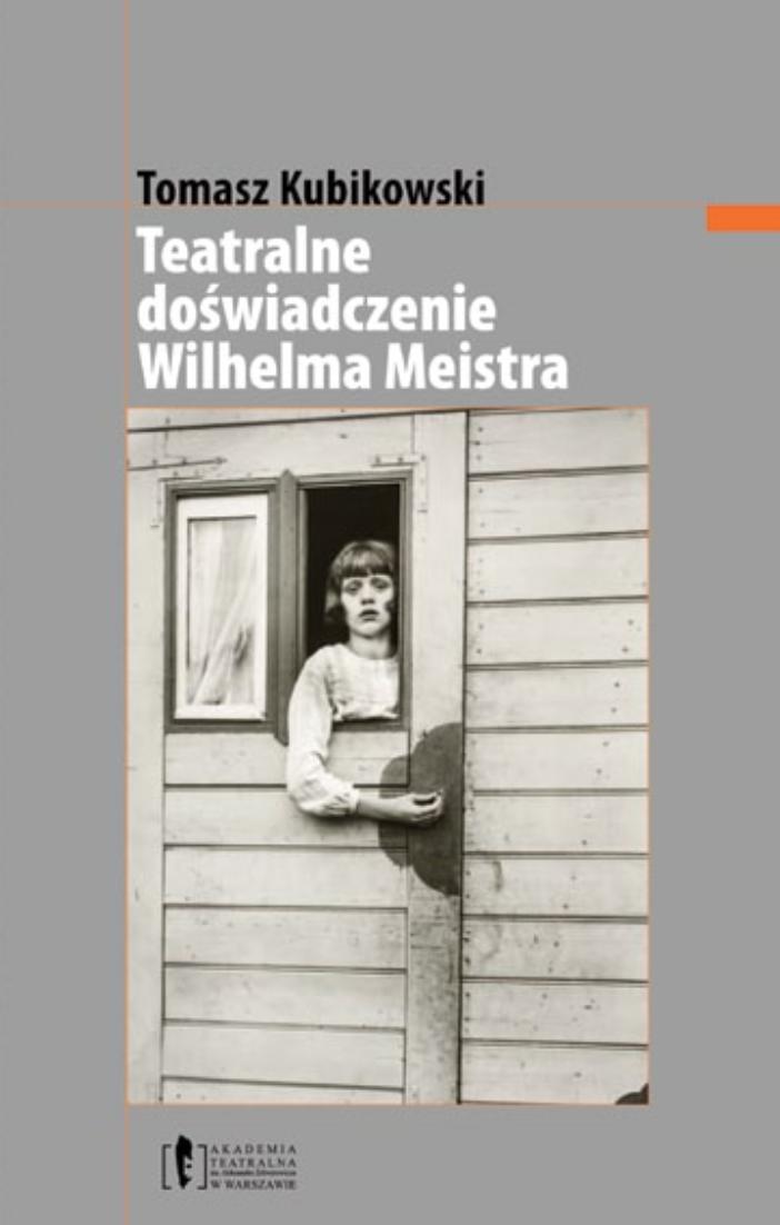 """Tomasz Kubikowski <br> """"Teatralne doświadczenie <br> Wilhelma Meistra"""""""