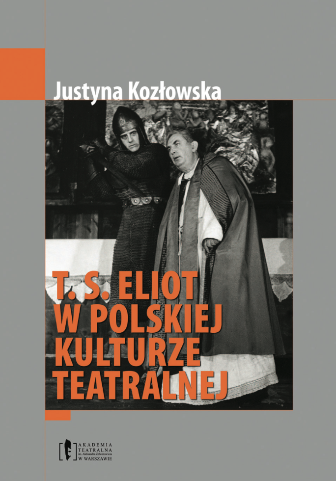 """Justyna Kozłowska  <br> """"T. S. Eliot wpolskiej kulturze teatralnej"""""""