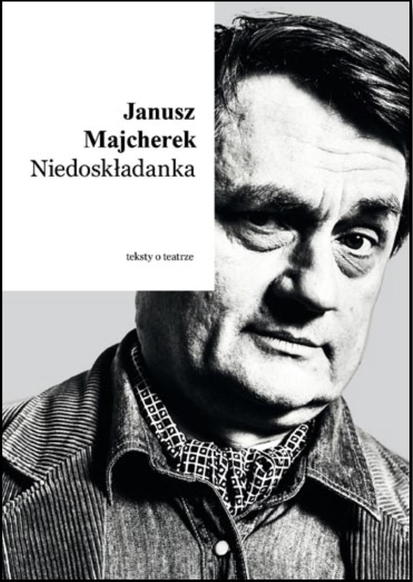 """Janusz Majcherek <br> """"Niedoskładanka"""""""