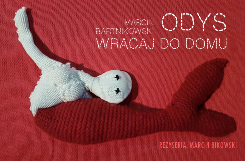 ODYS WRACAJ DODOMU <br> reż. Marcin Bikowski