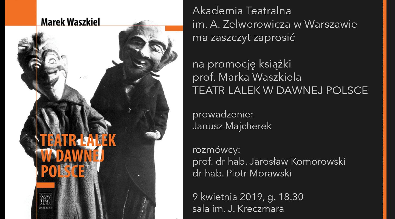 Promocja książki prof.&nbsp;Marka Waszkiela <br> TEATR LALEK W&nbsp;DAWNEJ POLSCE